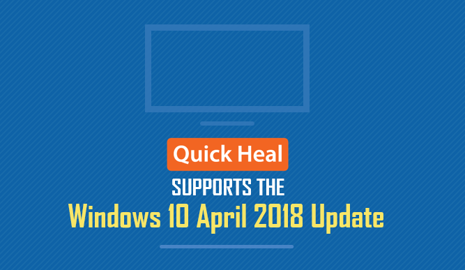 quick heal supports windows 10 April 2018 update